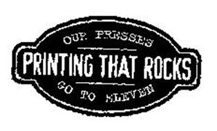 PRINTING THAT ROCKS OUR PRESSES GO TO ELEVEN