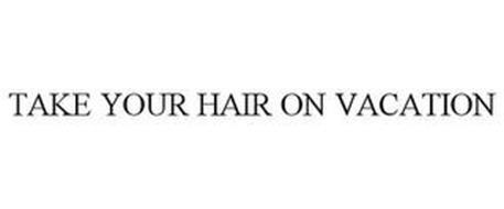 TAKE YOUR HAIR ON VACATION