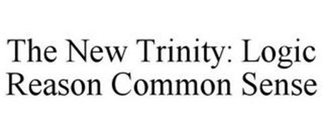 THE NEW TRINITY: LOGIC REASON COMMON SENSE