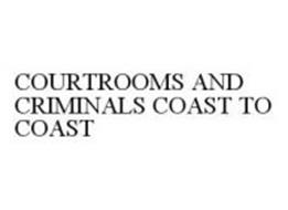 COURTROOMS AND CRIMINALS COAST TO COAST