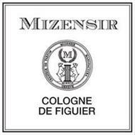 MIZENSIR CREATEUR DE PARFUM MIZENSIR MANUFACTURA GENEVE M MCMXCIX COLOGNE DE FIGUIER