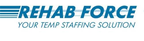 REHAB FORCE YOUR TEMP STAFFING SOLUTION