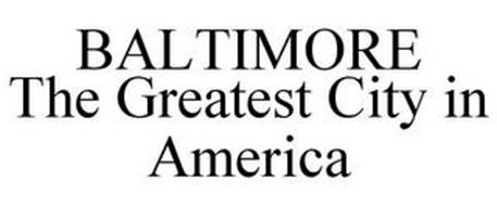 BALTIMORE THE GREATEST CITY IN AMERICA