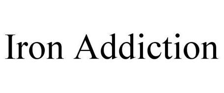 IRON ADDICTION