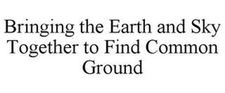 BRINGING THE EARTH AND SKY TOGETHER TO FIND COMMON GROUND