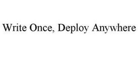 WRITE ONCE, DEPLOY ANYWHERE