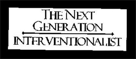 THE NEXT GENERATION INTERVENTIONALIST