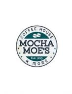 MOCHA MOE'S COFFEE HOUSE & MORE EST. 2015