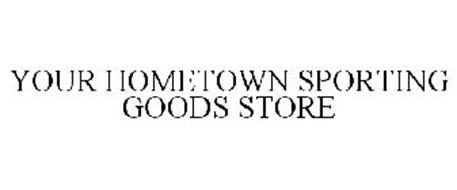 YOUR HOMETOWN SPORTING GOODS STORE