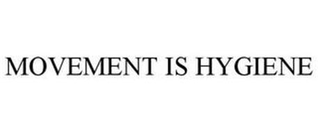 MOVEMENT IS HYGIENE
