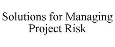 SOLUTIONS FOR MANAGING PROJECT RISK