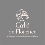 CAFE DE FLORENCE A FRESHNESS OF OUR ORGANIC COFFEE BEANS & TEA LEAVES