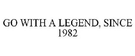 GO WITH A LEGEND, SINCE 1982