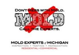 X MOLD DON'T MESS WITH MOLD. CALL THE EXPERTS. MOLD EXPERTS OF MICHIGAN INSPECTIONS · TESTING · REMEDIATION RESIDENTIAL · COMMERCIAL