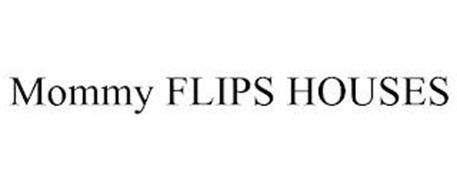 MOMMY FLIPS HOUSES