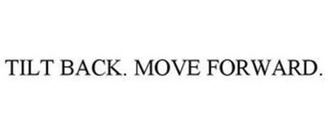 TILT BACK. MOVE FORWARD.