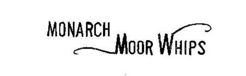 MONARCH MOOR WHIPS