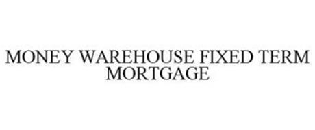 MONEY WAREHOUSE FIXED TERM MORTGAGE