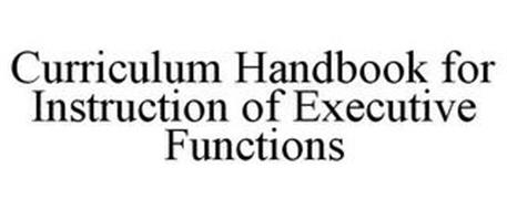 CURRICULUM HANDBOOK FOR INSTRUCTION OF EXECUTIVE FUNCTIONS