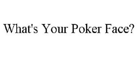 WHAT'S YOUR POKER FACE?