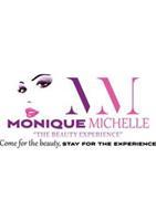 "MM MONIQUE MICHELLE ""THE BEAUTY EXPERIENCE"" COME FOR THE BEAUTY, STAY FOR THE EXPERIENCE"