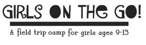 GIRLS ON THE GO! A FIELD TRIP CAMP FOR GIRLS AGES 9-13