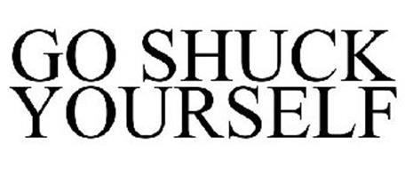 GO SHUCK YOURSELF