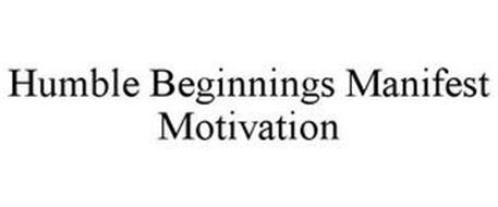 HUMBLE BEGINNINGS MANIFEST MOTIVATION