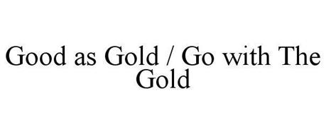 GOOD AS GOLD / GO WITH THE GOLD