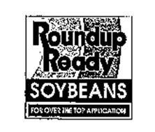 ROUNDUP READY SOYBEANS FOR OVER THE TOP APPLICATION