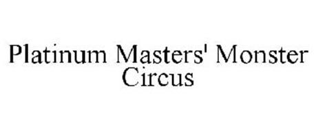 PLATINUM MASTERS' MONSTER CIRCUS