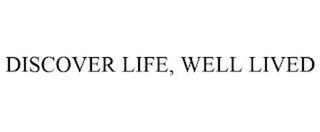 DISCOVER LIFE, WELL LIVED
