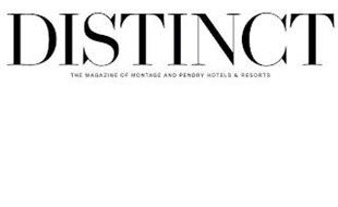 DISTINCT THE MAGAZINE OF MONTAGE AND PENDRY HOTELS & RESORTS