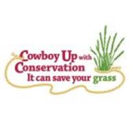 COWBOY UP WITH CONSERVATION IT CAN SAVE YOUR GRASS