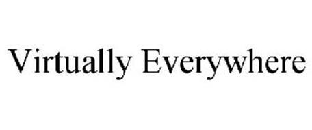 VIRTUALLY EVERYWHERE