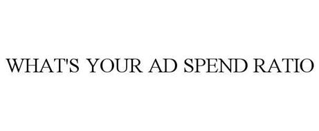 WHAT'S YOUR AD SPEND RATIO