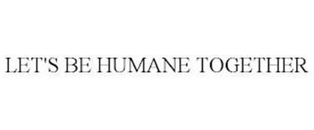 LET'S BE HUMANE TOGETHER