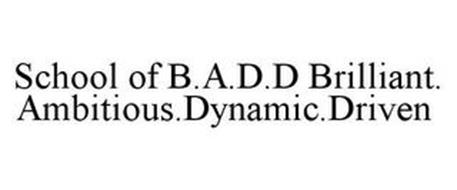 SCHOOL OF B.A.D.D BRILLIANT.AMBITIOUS.DYNAMIC.DRIVEN