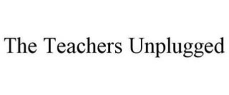 THE TEACHERS UNPLUGGED