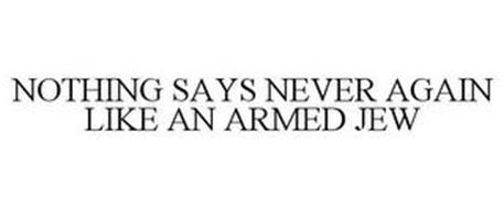 NOTHING SAYS NEVER AGAIN LIKE AN ARMED JEW