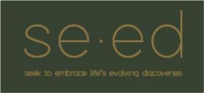 SE · ED SEEK TO EMBRACE LIFE'S EVOLVING DISCOVERIES