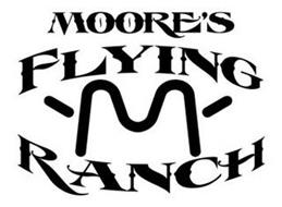MOORE'S FLYING M RANCH
