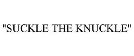 """""""SUCKLE THE KNUCKLE"""""""