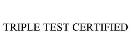 TRIPLE TEST CERTIFIED