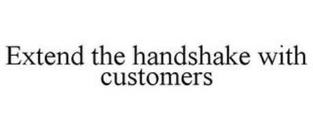 EXTEND THE HANDSHAKE WITH CUSTOMERS