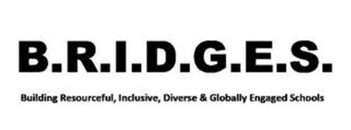 B.R.I.D.G.E.S. BUILDING RESOURCEFUL, INCLUSIVE, DIVERSE & GLOBALLY ENGAGED SCHOOLS