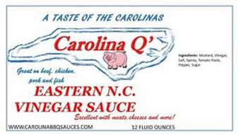 A TASTE OF THE CAROLINAS CAROLINA Q' GREAT ON BEEF. CHICKEN. PORK AND FISH EASTERN N.C. VINEGAR SAUCE EXCELLENT WITH MEATS, CHEESES AND MORE! WWW.CAROLINABBQSAUCES.COM