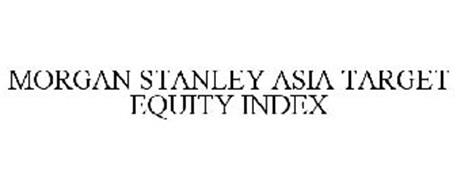 MORGAN STANLEY ASIA TARGET EQUITY INDEX