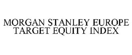 MORGAN STANLEY EUROPE TARGET EQUITY INDEX