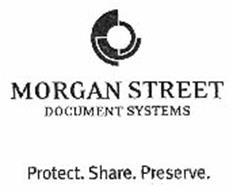 MORGAN STREET DOCUMENT SYSTEMS PROTECT SHARE. PRESERVE.